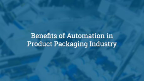 Benefits of Automation in Product Packaging Industry-Shubham Automation Pvt Ltd