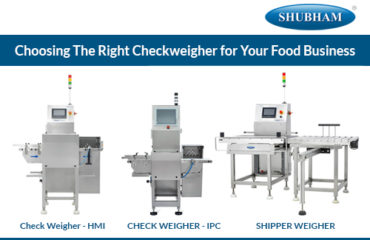 Choosing The Right Checkweigher for Your Food Business-Shubham Automation