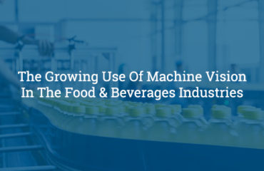 The Growing Use Of Machine Vision In The Food & Beverages Industries-Shubham Automation