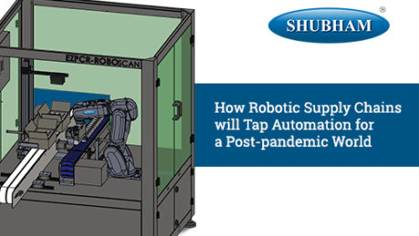How Robotic Supply Chains will Tap Automation for a Post-pandemic World-Shubham Automation Pvt Ltd