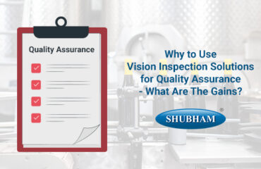 Vision Inspection Solutions for Quality Assurance-Shubham Automation-India